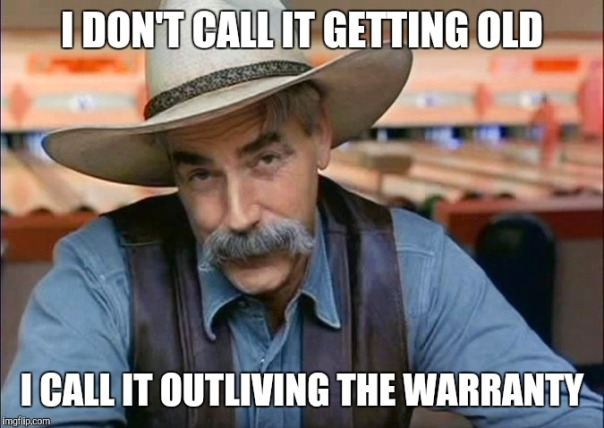 it-just-outliving-the-warranty-getting-old-meme
